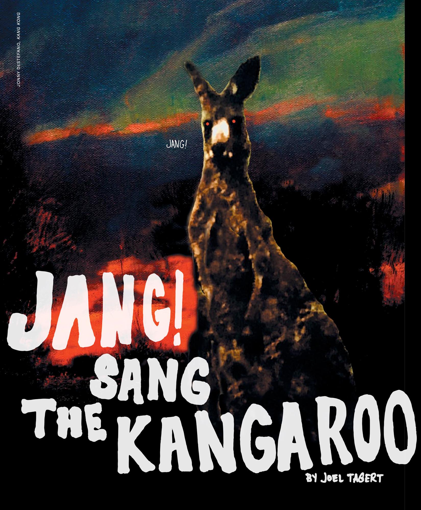 JonnyDeStefano_KangKong_094_JANG! SANG THE KANGAROO by Joel Tagert
